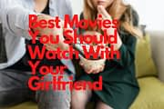 Best Movies You Should Watch With Your Girlfriend