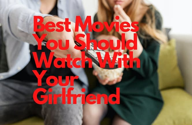Looking for some movies to watch with your girlfriend? We made a list of the Best Movies You Should Watch With Your Girlfriend.