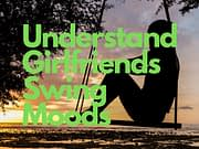 Understand Girlfriends Swing Moods
