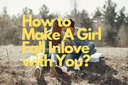 How to Make A Girl Fall Inlove with You?