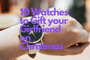 10 Watches to Gift your Girlfriend on Christmas