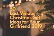 50 Last Minute Christmas Gift Ideas for Your Girlfriend 2019