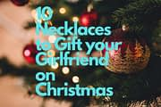 10 Necklaces to Gift your Girlfriend on Christmas