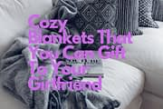 The Best Cuddly Blankets That You Can Gift To Your Girlfriend Or Wife
