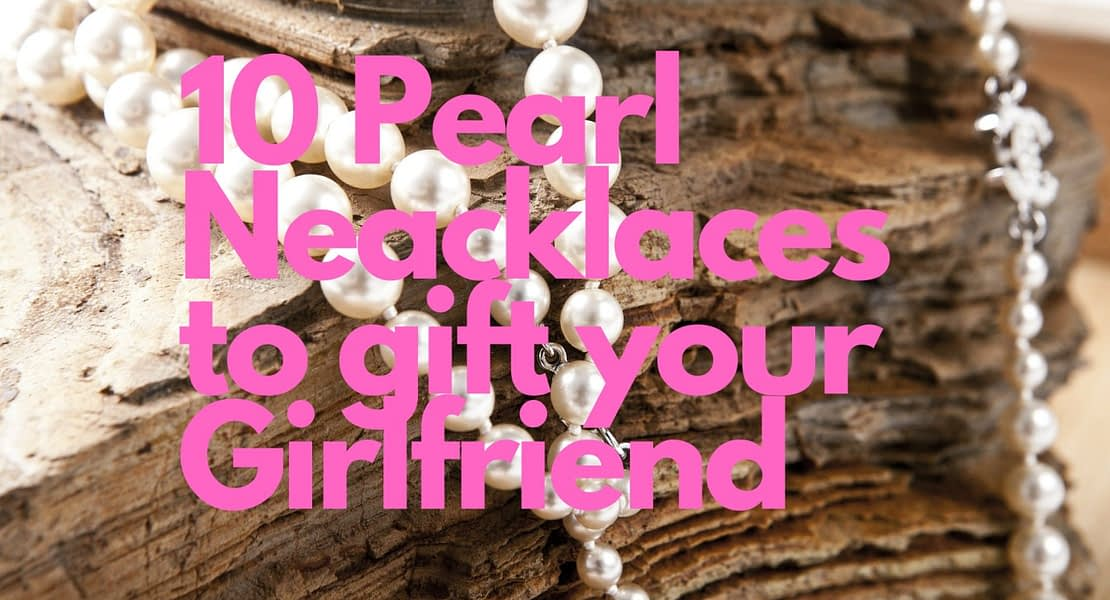10 pearl necklaces to gift your girlfriend