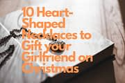 10 Heart-Shaped Necklaces to Gift your Girlfriend on Christmas