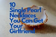 10 Most Stunning Single Pearl Necklaces You Can Get Your Girlfriend